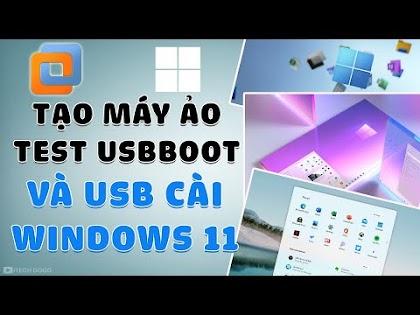 Cách tạo Máy Ảo để Test USBBoot hay USB Cài Đặt Windows 11