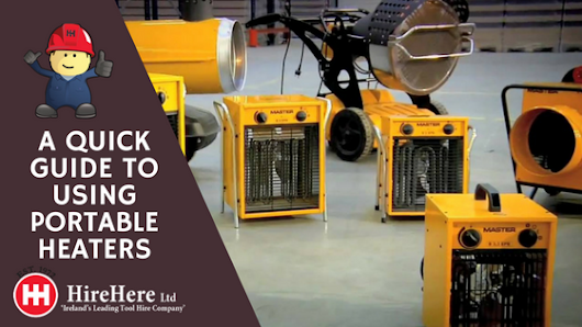 A Quick Guide to Using Portable Heaters - Hire Here Ltd Dublin Blog DIY Guides | Industry News and Articles