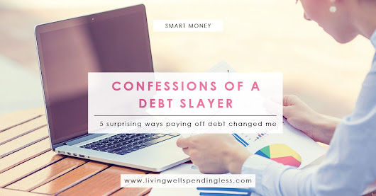 Confessions of a Debt Slayer | 5 Ways Paying Off Debt Changed Me