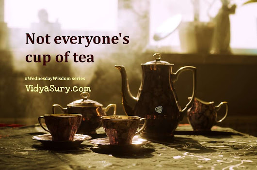 Not everyone's cup of tea #WednesdayWisdom | Vidya Sury, Collecting Smiles