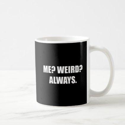 Me Weird Always Coffee Mug
