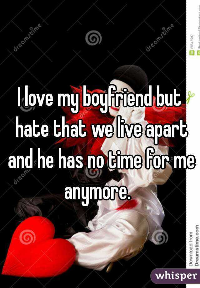 I Love My Boyfriend But Hate That We Live Apart And He Has No Time For