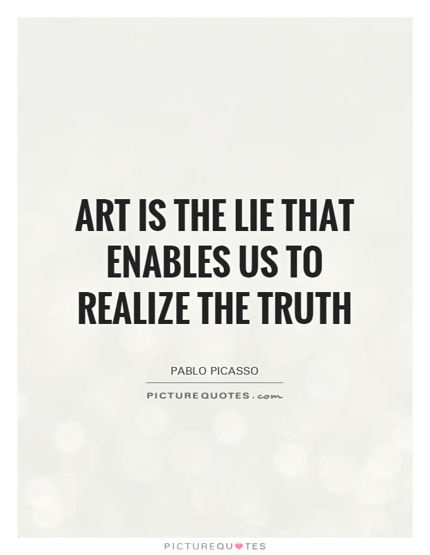 Art Is The Lie That Enables Us To Realize The Truth Picture Quotes