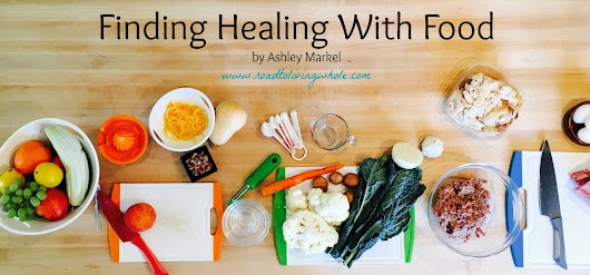Finding Healing with Food - Road to Living Whole