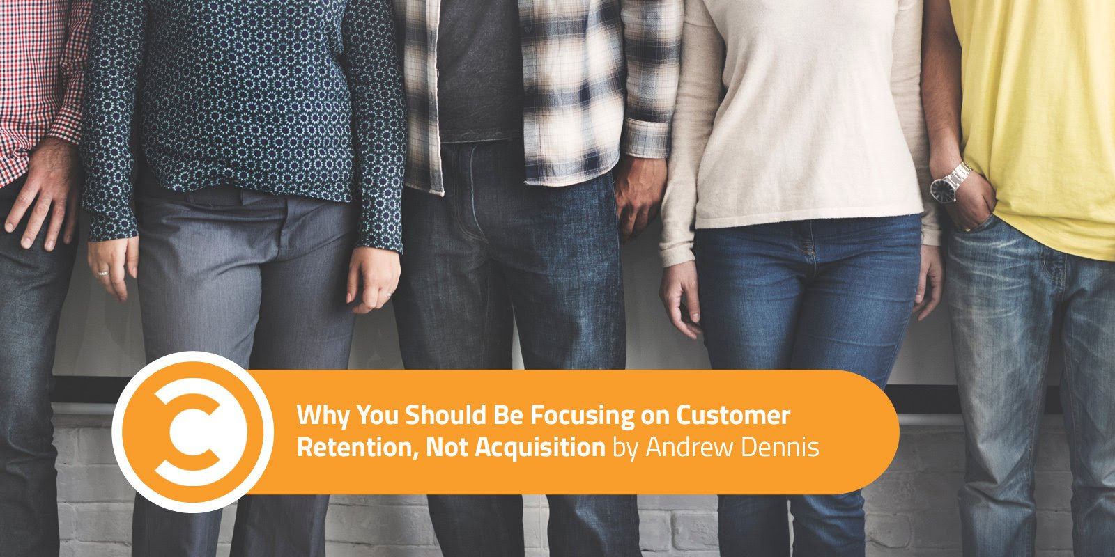 Why You Should Be Focusing on Customer Retention, Not Acquisition