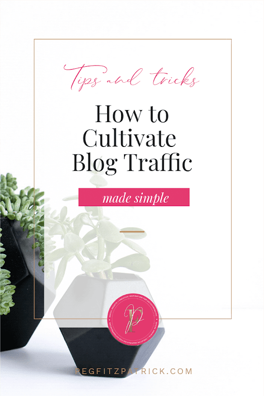 How to Cultivate More Blog Traffic and Grow - Peg Fitzpatrick