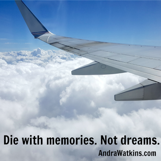 Die With Memories. Not Dreams. | #makeamemory