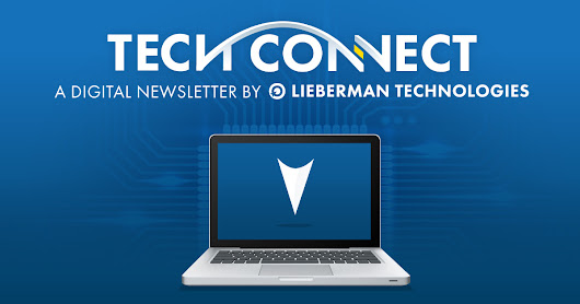 The Tech Connect Newsletter from Lieberman Technologies