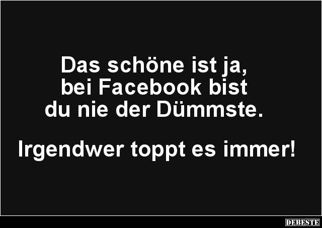 Das Schöne Ist Ja Bei Facebook Bist Du Nie Der Dümmste Lustige