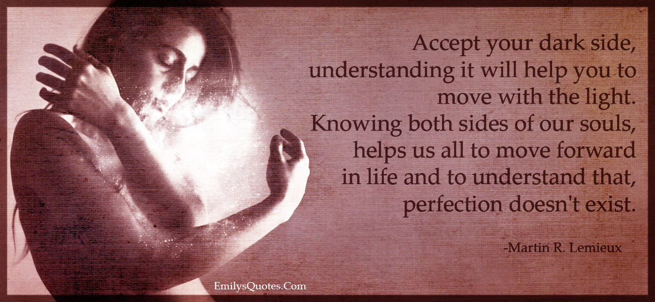 Accept Your Dark Side Understanding It Will Help You To Move With