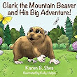 Clark the Mountain Beaver and His Big Adventure! - Kindle edition by Karen B. Shea, Kelly Halpin, Tyler Tichelaar. Children Kindle eBooks @ Amazon.com.