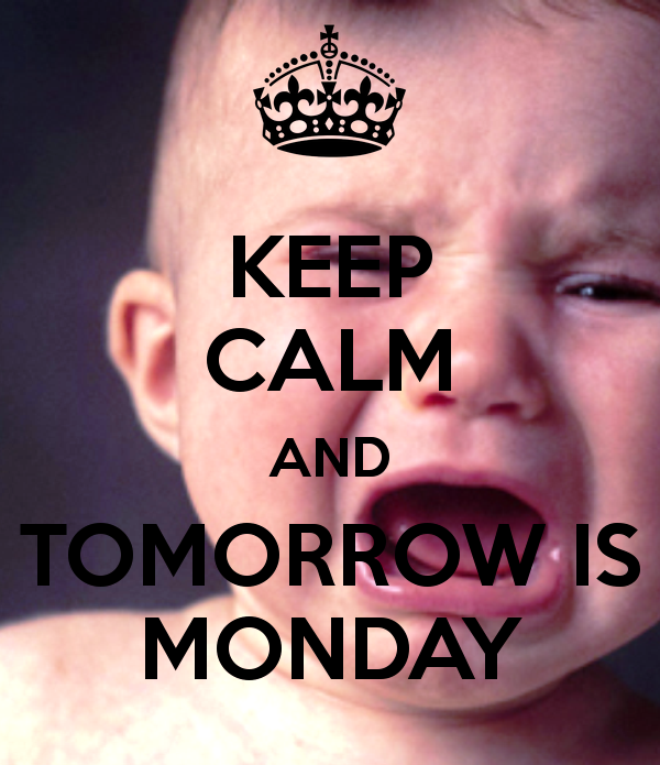 Funny Keep Calm Pictures Keep Calm And Tomorrow Is Monday