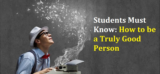Students Must know: how to be a truly good person