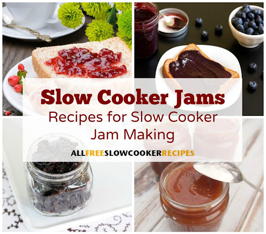 Slow Cooker Jams: 19 Recipes for Slow Cooker Jam Making