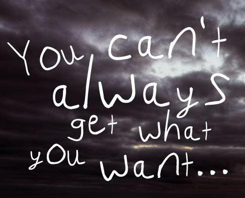 You Cant Always Get What You Want Picture Quotes