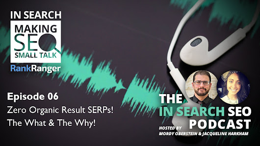 In Search SEO Podcast 06: Why Zero Organic Result SERPs Are Back!