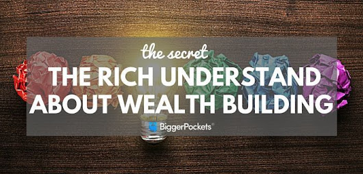 The Secret the Rich Understand About Building Wealth (And No, It's Not All About Cash Flow)
