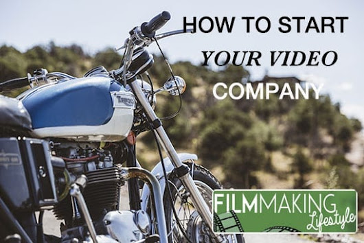 How to Start a Video Production Company • Filmmaking Lifestyle