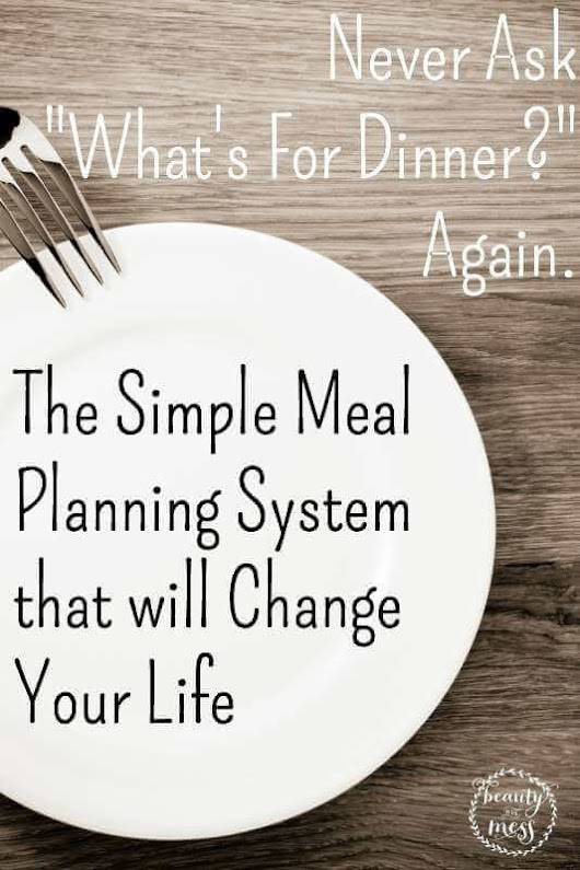 Simple, Healthy, Realistic, and Budget-Friendly Meal Planning for the Busy Mom - Beauty in the Mess
