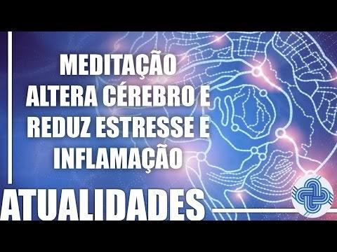 MEDITAÇÃO ALTERA CÉREBRO E REDUZ ESTRESSE E INFLAMAÇÃO