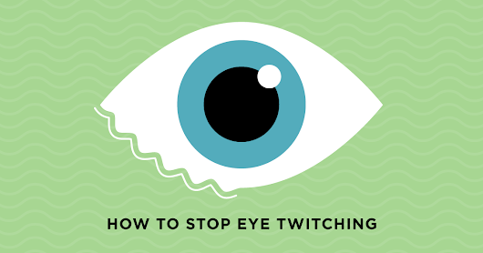 Infographic: How To Make That Annoying Eye Twitch Go Away