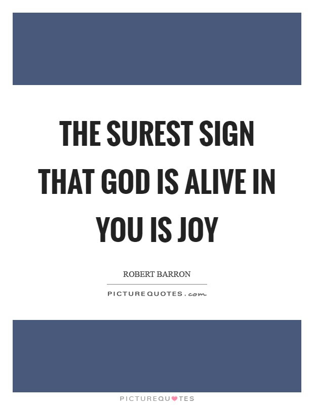 The Surest Sign That God Is Alive In You Is Joy Picture Quotes