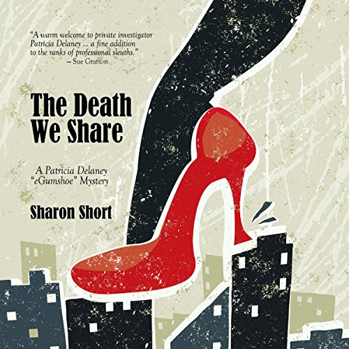"The Death We Share: Patricia Delaney ""eGumshoe"" Mystery Series, Book 3 Audiobook 