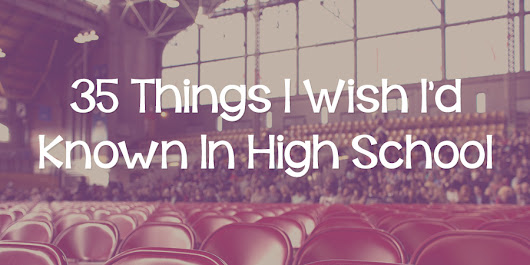 35 Things I Wish I'd Known in High School - Lies Young Women Believe