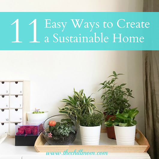 11 Easy Ways To Live A Sustainable Life - The Chill Mom