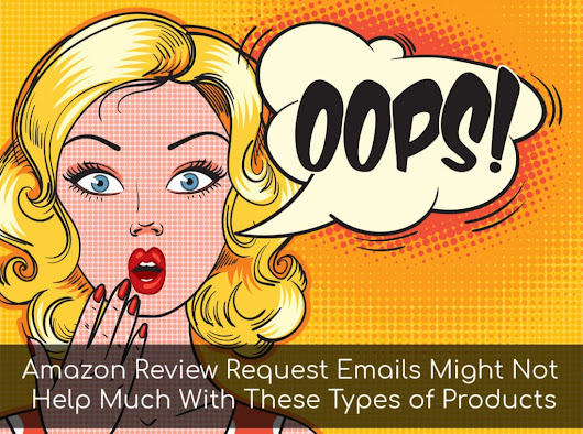 Amazon Review Request Emails Might Not Help Much With These Types of Products - Marketing Words Blog