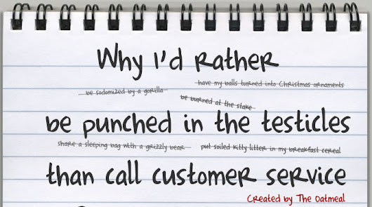 Why I'd rather be punched in the testicles than call customer service - The Oatmeal