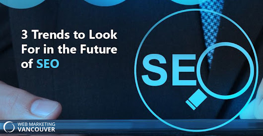 3 Trends to Look For in the Future of SEO |