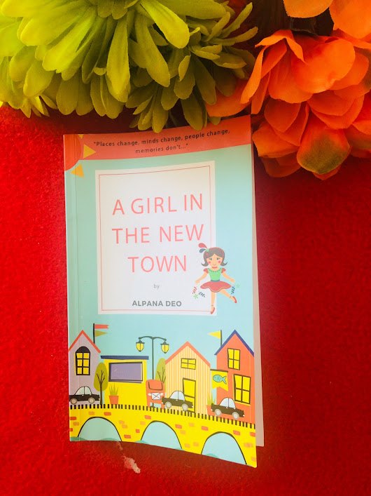 "My Honest Book Review - ""A Girl in the New Town"" by Alpana Deo - Welcome to Surbhi's Crazy Creative World"