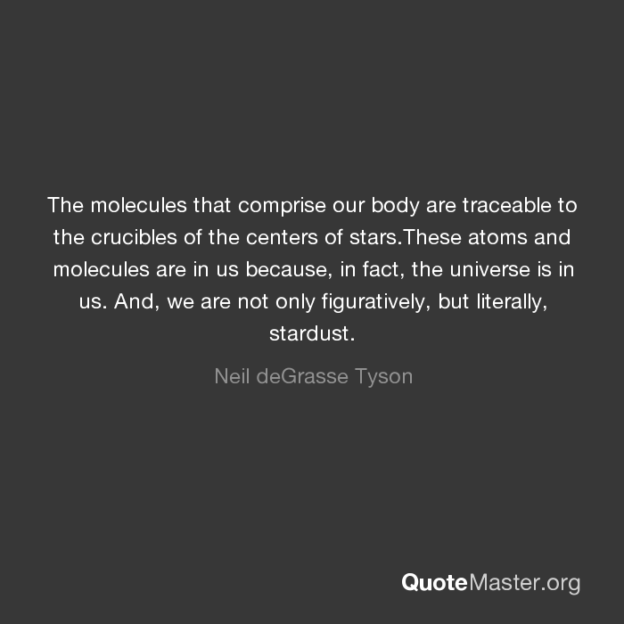 The Molecules That Comprise Our Body Are Traceable To The Crucibles