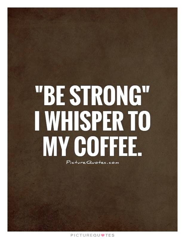 Inspirational Quotes About Coffee Quotesgram