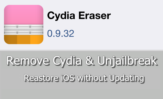 How to remove jailbreak with Cydia Eraser - iOS 9.3.3 to 7.1 [Restore iOS with jailbreak ability]