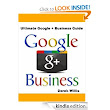 Amazon.com: Ultimate Google Plus Business Guide: Google Plus for Business a Guide for Google Plus Marketing eBook: Derek Willis: Kindle Store
