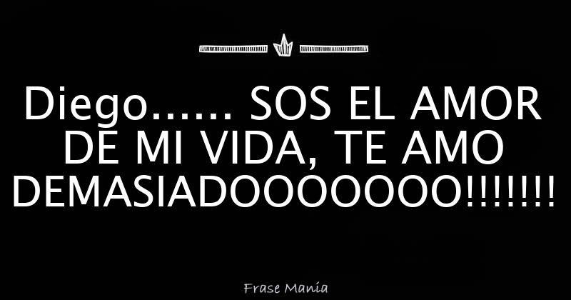 Diego Sos El Amor De Mi Vida Te Amo Demasiadooooooo