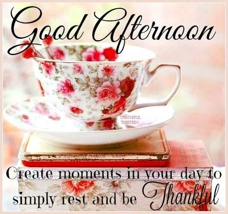 Good Afternoon Create Moments And Be Thankful Pictures Photos And