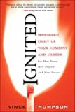 Ignited: Managers! Light Up Your Company and Career for More Power More Purpose and More Success, by Vince Thompson