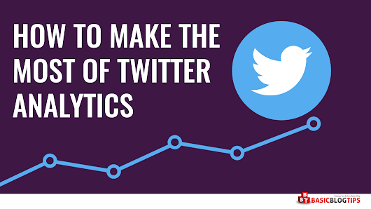 Making The Most of Twitter Analytics To Redefine Your Marketing Strategy | Basic Blog Tips