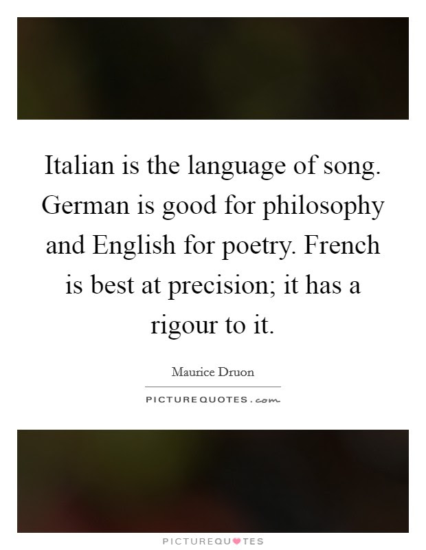 Italian Is The Language Of Song German Is Good For Philosophy Picture Quotes