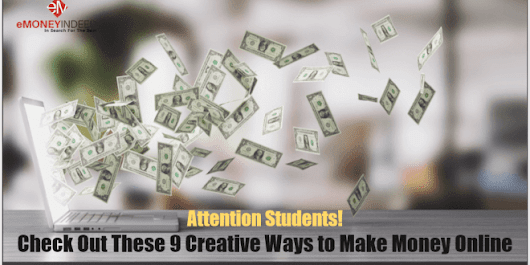 Attention Students! Check Out These 9 Creative Ways to Make Money Online