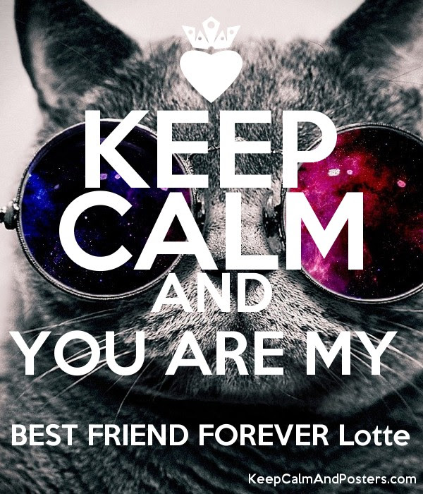 Keep Calm And You Are My Best Friend Forever Lotte Keep Calm And