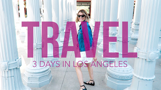 How to Spend 3 Days in Los Angeles – Travel Guide