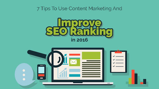 7 Tips To Use Content Marketing And Improve SEO Ranking in 2016