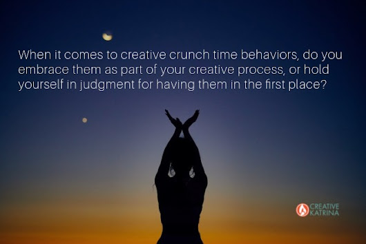 Notice and Leverage Useful Insight from Creative Crunch Time Behaviors - Creative Katrina