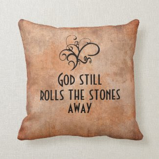 God Still Rolls the Stones Away Inspirational Pillow