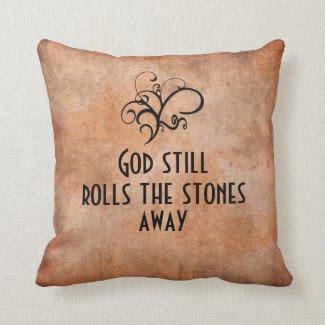 God Still Rolls the Stones Away Inspirational Pillow
