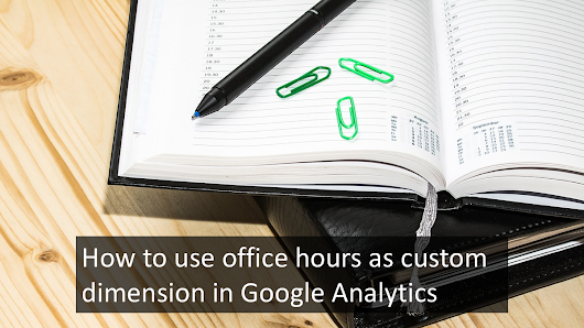 How to use office hours as custom dimension in Google Analytics